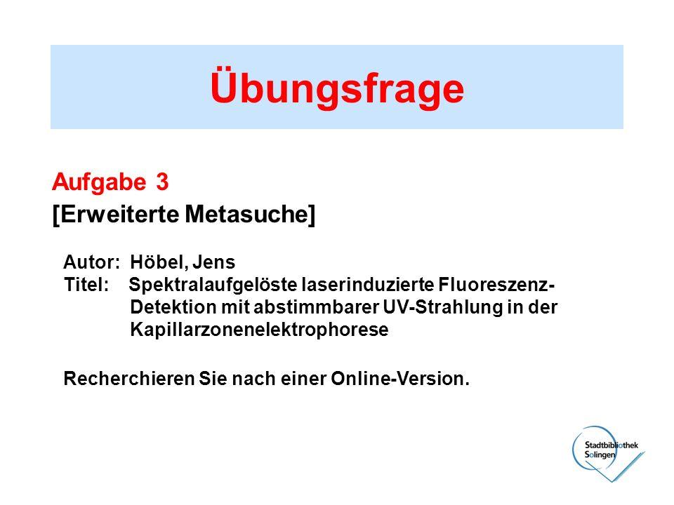 Übungsfrage Aufgabe 3 [Erweiterte Metasuche] Autor: Höbel, Jens